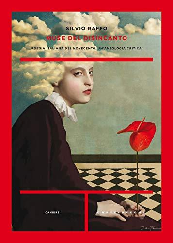 Le muse del disincanto: Poesia italiana del Novecento. Un'antologia critica
