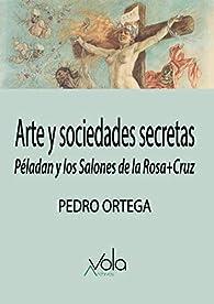 Arte y sociedades secretas par Pedro Ortega