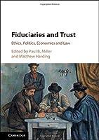 Fiduciaries and Trust: Ethics, Politics, Economics and Law