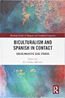Biculturalism and Spanish in Contact: Sociolinguistic Case Studies (Routledge Studies in Hispanic and Lusophone Linguistics)