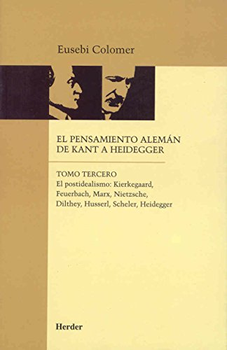 El pensamiento alemán de Kant a Heidegger tomo III: El postidealismo : Kierkegaard, Feuerbach, Marx, Nietzsche, Dilthey, Husserl, Scheler, Heidegger