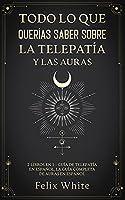 Todo lo que Querías Saber Sobre la Telepatía y las Auras: 2 Libros en 1 - Guía de Telepatía en Español, La Guía Completa de Auras en Español