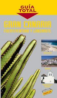 Gran Canaria, Lanzarote, Fuerteventura (Guía Total - España)
