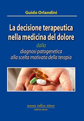 La decisione terapeutica nella medicina del dolore dalla diagnosi patogenica alla scelta motivata della terapia