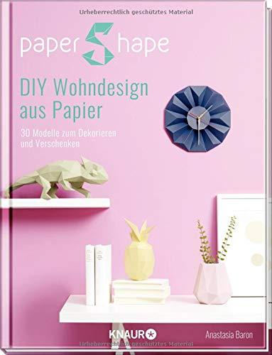 PaperShape DIY Wohndesign aus Papier: 30 Modelle zum Dekorieren und Verschenken