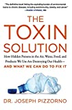 The Toxin Solution: How Hidden Poisons in the Air, Water, Food, and Products We Use Are Destroying Our Health--AND WHAT WE CAN DO TO FIX IT - Joseph Pizzorno