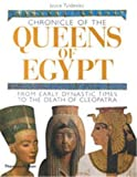 Chronicle of the Queens of Egypt: From Early Dynastic Times to the Death of Cleopatra (The Chronicles Series)