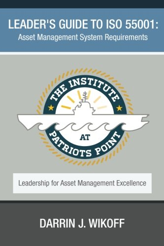 Leader's Guide to ISO 55001: Asset Management System Requirements (Leadership for Asset Management Excellence, Band 1)