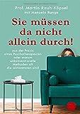 Sie müssen da nicht allein durch!: Aus der Praxis eines Psychotherapeuten oder warum unkonventionelle Methoden oft die wirksamsten sind von Prof. Martin Rauh-Köpsel