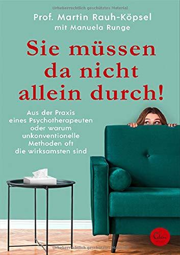 Buchseite und Rezensionen zu 'Sie müssen da nicht allein durch!: Aus der Praxis eines Psychotherapeuten oder warum unkonventionelle Methoden oft die wirksamsten sind' von Prof. Martin Rauh-Köpsel