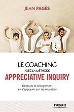 Le coaching collectif avec la méthode appréciative inquiry - Conduire le changement en s'appuyant sur les réussites de Jean Pagès
