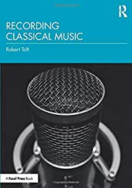 Recording Classical Music, 1st Edition from Focal Press and Routledge