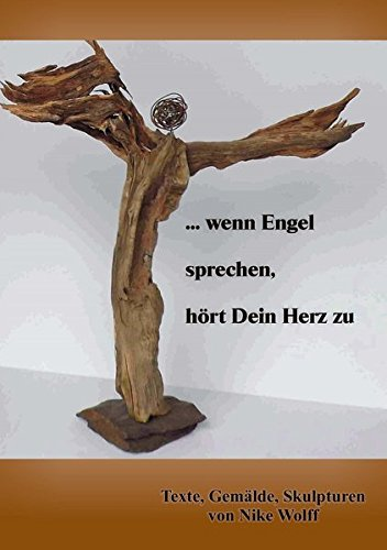... wenn Engel sprechen, hört dein Herz zu: Texte, Gemälde, Skulpturen