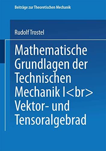 Mathematische Grundlagen der Technischen Mechanik, Bd.1, Vektor- und Tensoralgebra (Beiträge zur Theoretischen Mechanik)