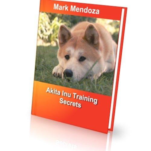 Akita Inu Training Secrets (English Edition)