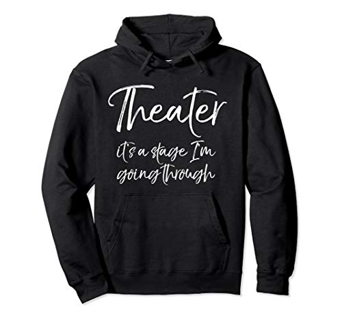 Funny Acting Quote Theater it's a Stage I'm Going Through Pullover Hoodie