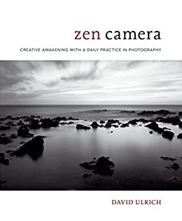 Zen Camera: Creative Awakening with a Daily Practice in Photography (English Edition) van [David Ulrich]