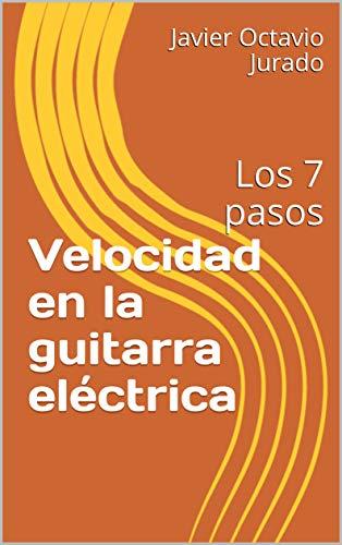 Velocidad en la guitarra eléctrica: Los 7 pasos