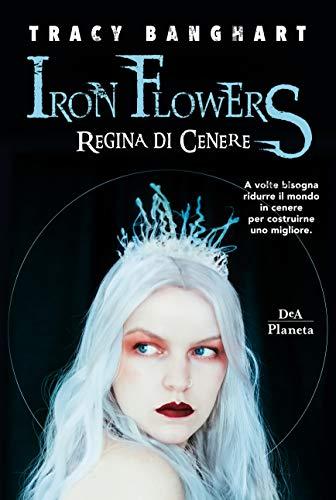 Iron Flowers. Regina di cenere eBook: Banghart, Tracy, Ressi ...