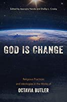 God Is Change: Religious Practices and Ideologies in the Works of Octavia Butler