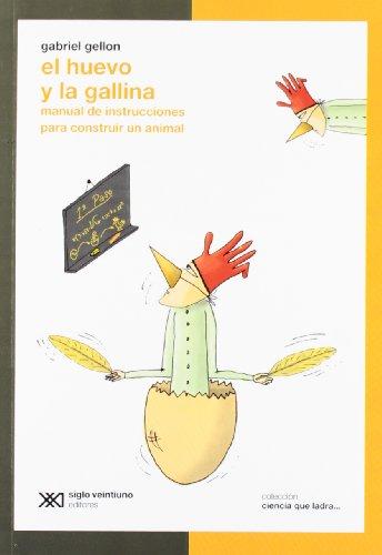 El Huevo Y La Gallina: Manual de instrucciones para construir un animal (Ciencia que ladra)