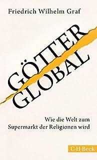 Götter global: Wie die Welt zum Supermarkt der Religionen w