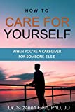 Image of How to CARE FOR YOURSELF — WHEN YOU'RE A CAREGIVER FOR SOMEONE ELSE (The Life Guide)