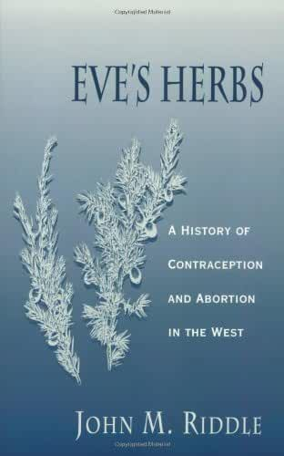 Eve′s Herbs – A History of Contraception & Abortion in the West (Paper)