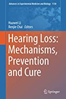 Hearing Loss: Mechanisms, Prevention and Cure (Advances in Experimental Medicine and Biology (1130))