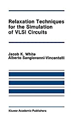 Relaxation Techniques for the Simulation of VLSI Circuits (The Springer International Series in Engineering and Computer Science): Jacob K. White, Alberto Sangiovanni-Vincentelli