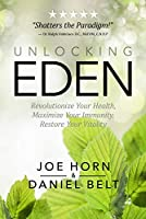 Unlocking Eden: Revolutionize Your Health, Maximize Your Immunity, Restore Your Vitality