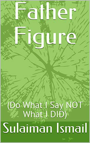 Father Figure : (Do What I Say NOT What I DID) (English...