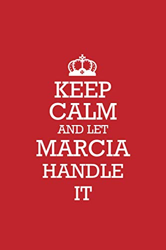 MARCIA :Keep Calm and let MARCIA handle it Notebook   Journal: Lined Notebook   Journal Gift, 120 Pages, 6x9, Soft Cover, Matte Finish