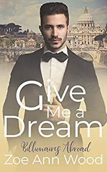 Give Me a Dream: Billionaires Abroad by [Zoe Ann Wood]