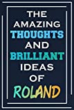 The Amazing Thoughts And Brilliant Ideas Of Roland: Blank Lined Notebook   Personalized Name Gifts