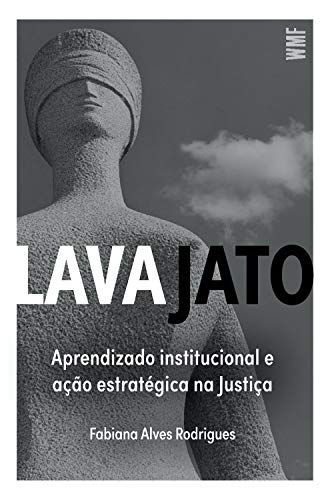 Lava Jato: Aprendizado institucional e ação estratégica na Justiça (Portuguese Edition)