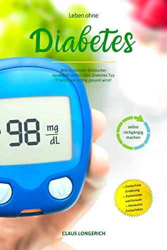 Leben ohne Diabetes!: Wie Du Deinen Blutzucker dauerhaft senkst, Dein Diabetes Typ 2 heilst und richtig gesund wirst! (Leben ohne... 1)
