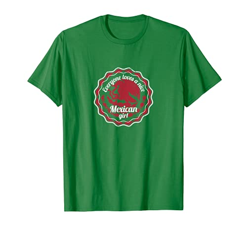 Everyone Loves a Nice Mexican Girl | Mexico Mexican T-shirt