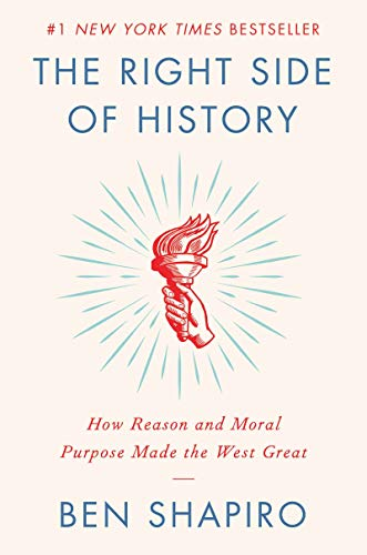 The Right Side of History: How Reason and Moral Purpose Made The West Great - Hardcover by Ben Shapiro