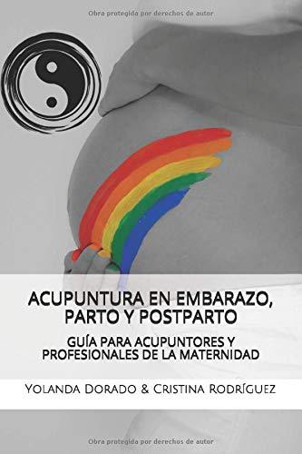 Acupuntura en Embarazo, Parto & Postparto: Guía para acupuntores y profesionales de la maternidad