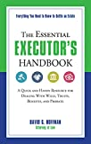 The Essential Executor's Handbook: A Quick and Handy Resource for Dealing With Wills, Trusts, Benefits, and Probate (The Essential Handbook)