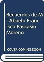 Recuerdos de Mi Abuelo Francisco Pascasio Moreno (Spanish Edition)
