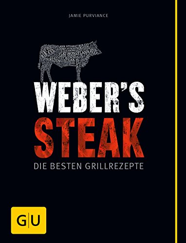 Weber\'s Grillbibel - Steaks: Die besten Grillrezepte (GU Weber\'s Grillen)
