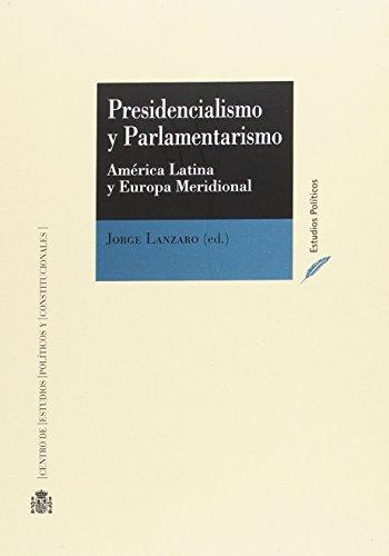 Presidencialismo y parlamentarismo: América Latina y Europa meridional : Argentina, Brasil, Chile, España, Italia, México, Portugal y Uruguay (Estudios políticos)