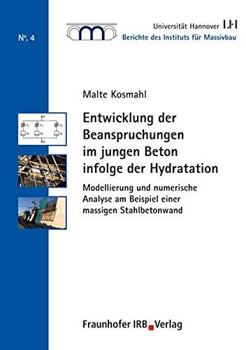 Entwicklung der Beanspruchungen im jungen Beton infolge der Hydratation.: Modellierung und numerische Analyse am Beispiel einer massigen ... für Massivbau der Universität Hannover)