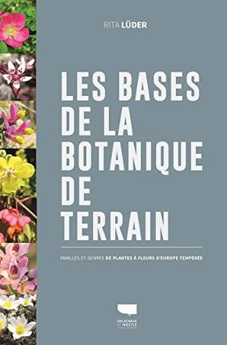 Les bases de la botanique de terrain: Familles et genres des plantes à fleurs d'Europe tempérée