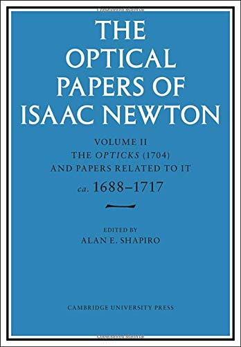 The Optical Papers of Isaac Newton: Volume 2, The Opticks (1704) and Related Papers ca.1688–1717