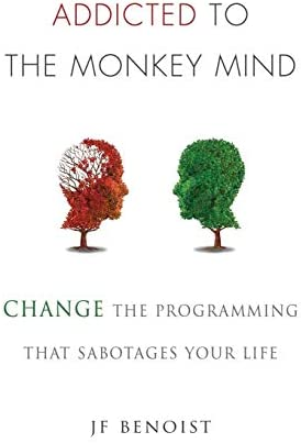 Addicted to the Monkey Mind Change the Programming That Sabotages Your Life product image
