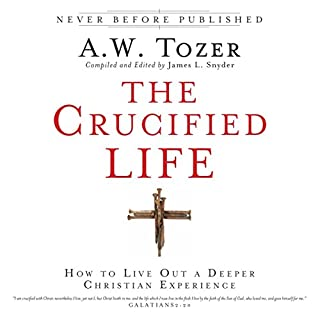 The Crucified Life     How to Live Out a Deeper Christian Experience              By:                                                                                                                                 A. W. Tozer,                                                                                        James L. Snyder                               Narrated by:                                                                                                                                 Tim Lundeen,                                                                                        A. W. Tozer                      Length: 6 hrs and 46 mins     377 ratings     Overall 4.7