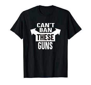 Can t Ban These Guns T-Shirt Funny Gun Control Muscle Shirt